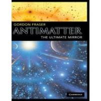 Antimatter: the ultemate mirror - Gordon Fraser
