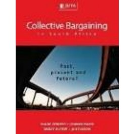 Collective Bargaining in South Africa Past, Present & Future? - Godfrey, S ; Maree, J