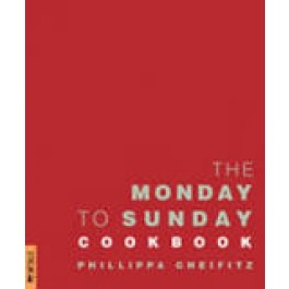 The Monday to Sunday Cookbook - Phillippa Cheifitz