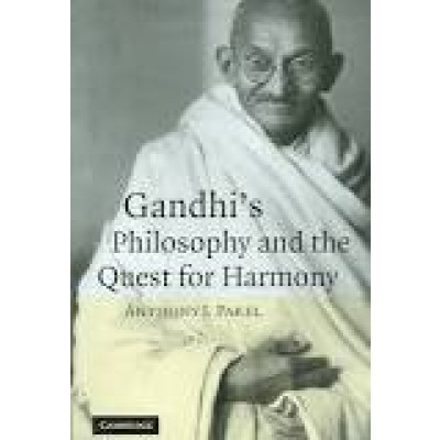 Gandhi's Philosophy and the Quest for Harmony - Anthony J. Parel