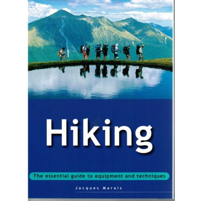 Hiking The essential guide to equipment & techniques - Jacques Maraise