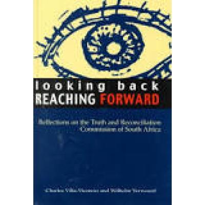 Looking back REACHING FORWARD - Charles Villa-Vicentio and Wilhelm Verwoerd