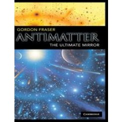 Antimatter: the ultemate mirror - Gordon Fraser