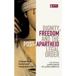 Dignity, Freedom and the Post-Apartheid Legal Order