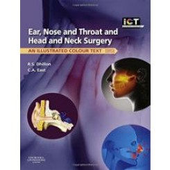 Ear, Nose and Throat and Head and Neck Surgery : An Illustrated Colour Text 4th ed. - Ram S. Dhillon