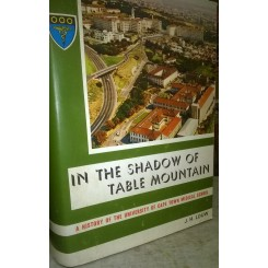 In the Shadow of Table Mountain: a History of The University of Cape Town Medical School - J.H.Louw