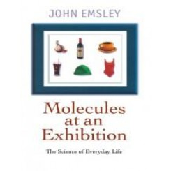 Molecules at an Exhibition : Portraits of Intriguing Materials in Everyday Life - John Emsley