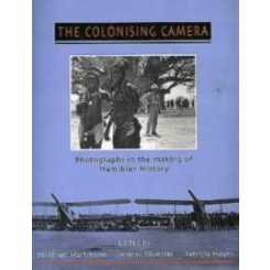 The Colonising Camera: Photographs in the making of Namibian History - Wolfram Hartmann, J.Silvester, P.Hayes