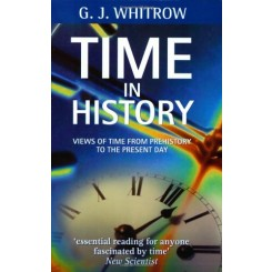 Time in History : Views of Time from Prehistory to the Present Day - G.J. Whitrow