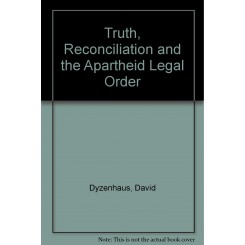 Truth, Reconciliation and the Apartheid Legal Order
