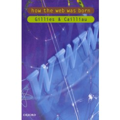 How the Web Was Born : The Story of the World Wide Web - Robert Cailliau; James Gillies